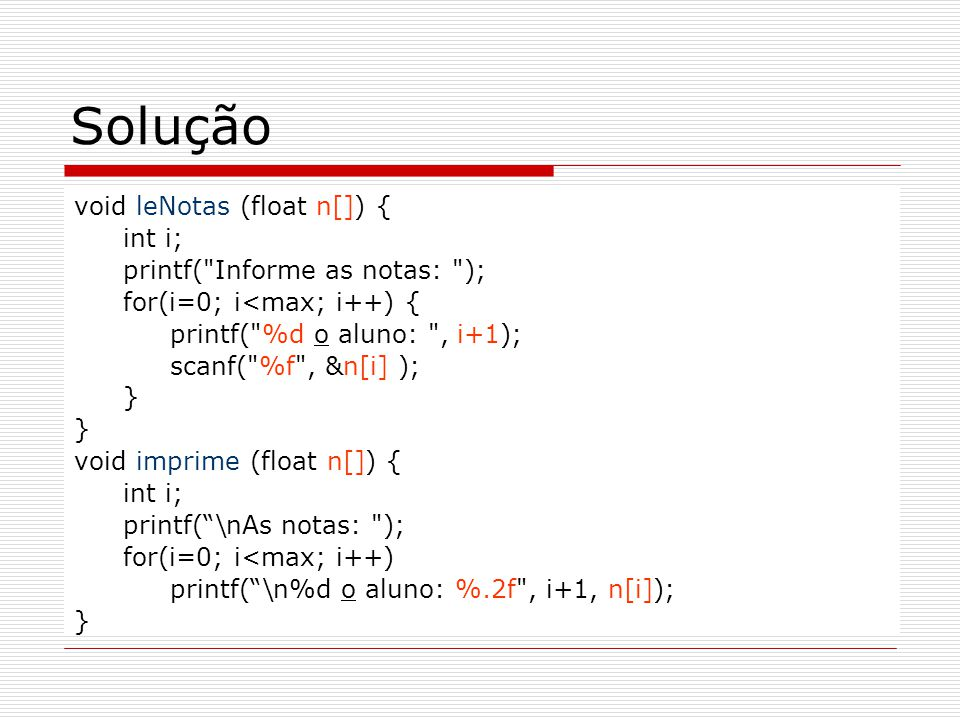 Solução void leNotas (float n[]) { int i;